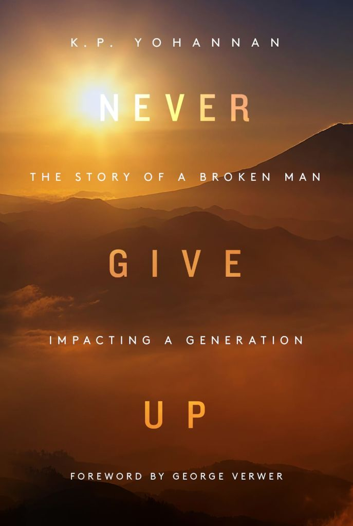 Never Give Up: The Story of a Broken Man Impacting a Generation by K.P. Yohannan